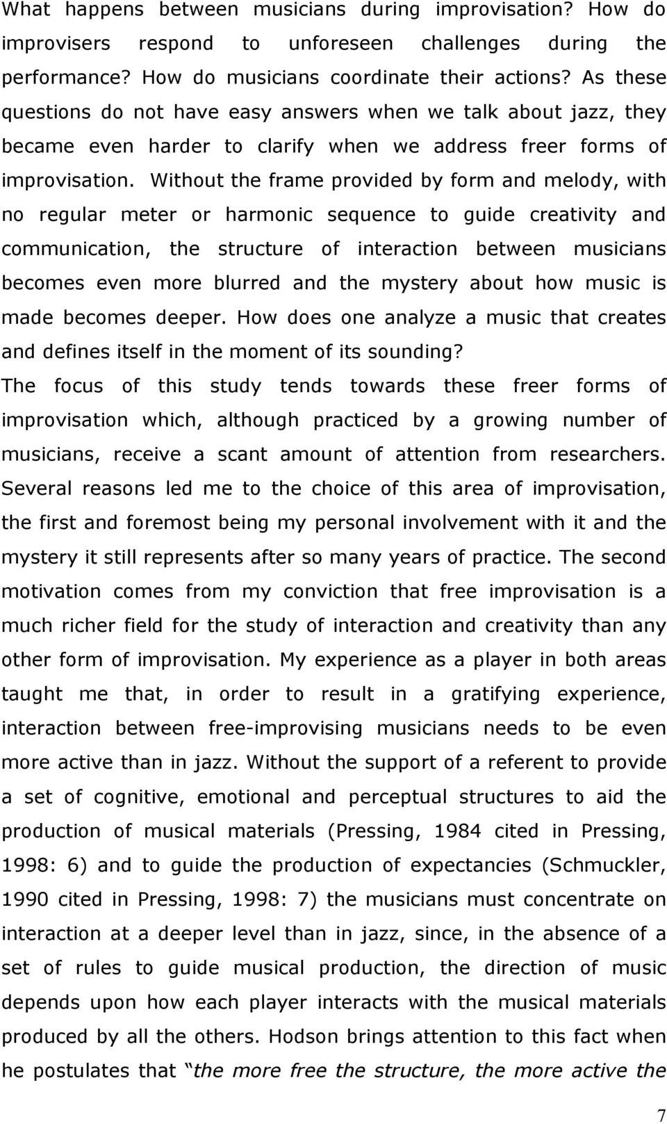 Without the frame provided by form and melody, with no regular meter or harmonic sequence to guide creativity and communication, the structure of interaction between musicians becomes even more