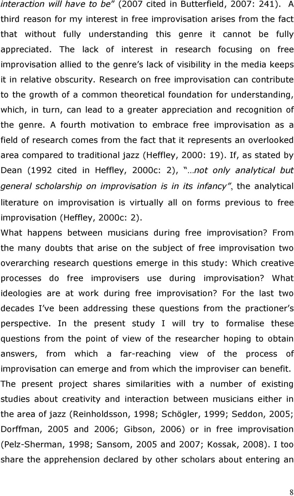 The lack of interest in research focusing on free improvisation allied to the genre s lack of visibility in the media keeps it in relative obscurity.