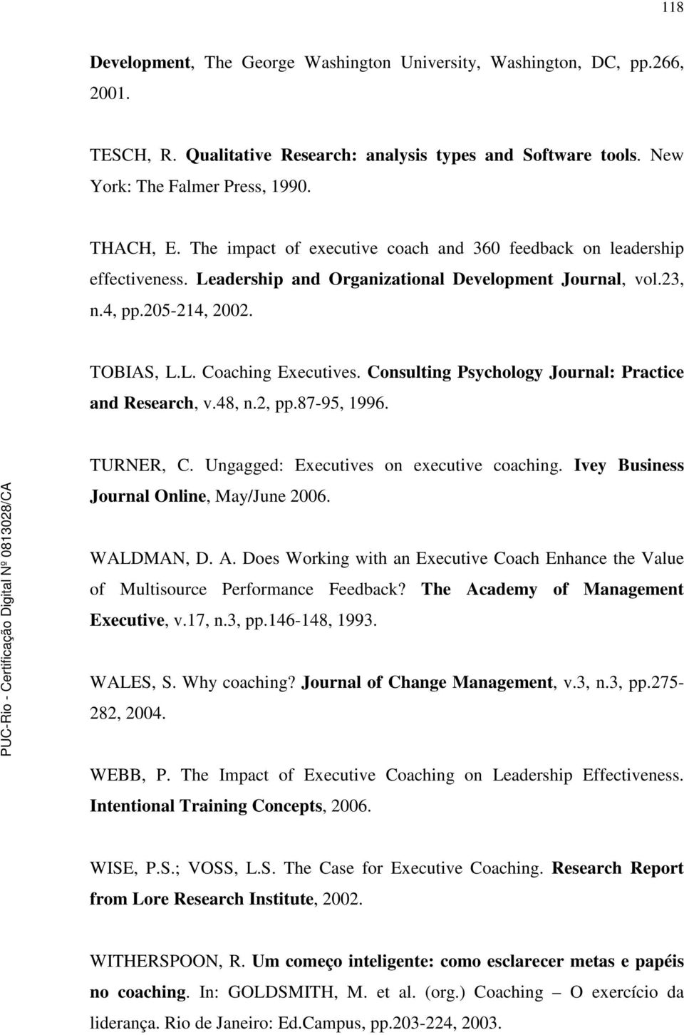 Consulting Psychology Journal: Practice and Research, v.48, n.2, pp.87-95, 1996. TURNER, C. Ungagged: Executives on executive coaching. Ivey Business Journal Online, May/June 2006. WALDMAN, D. A.