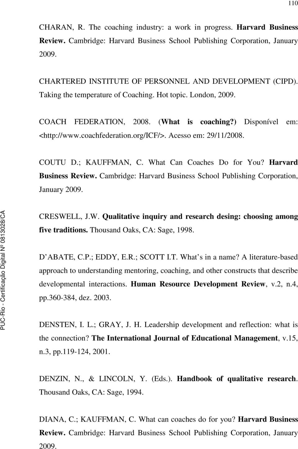coachfederation.org/icf/>. Acesso em: 29/11/2008. COUTU D.; KAUFFMAN, C. What Can Coaches Do for You? Harvard Business Review. Cambridge: Harvard Business School Publishing Corporation, January 2009.