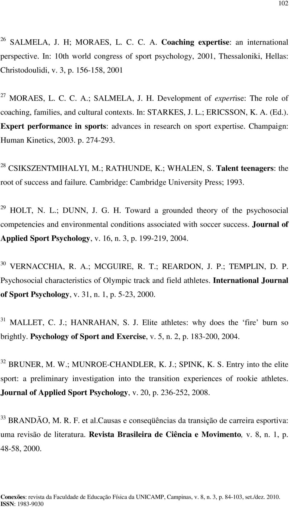 Expert performance in sports: advances in research on sport expertise. Champaign: Human Kinetics, 2003. p. 274-293. 28 CSIKSZENTMIHALYI, M.; RATHUNDE, K.; WHALEN, S.