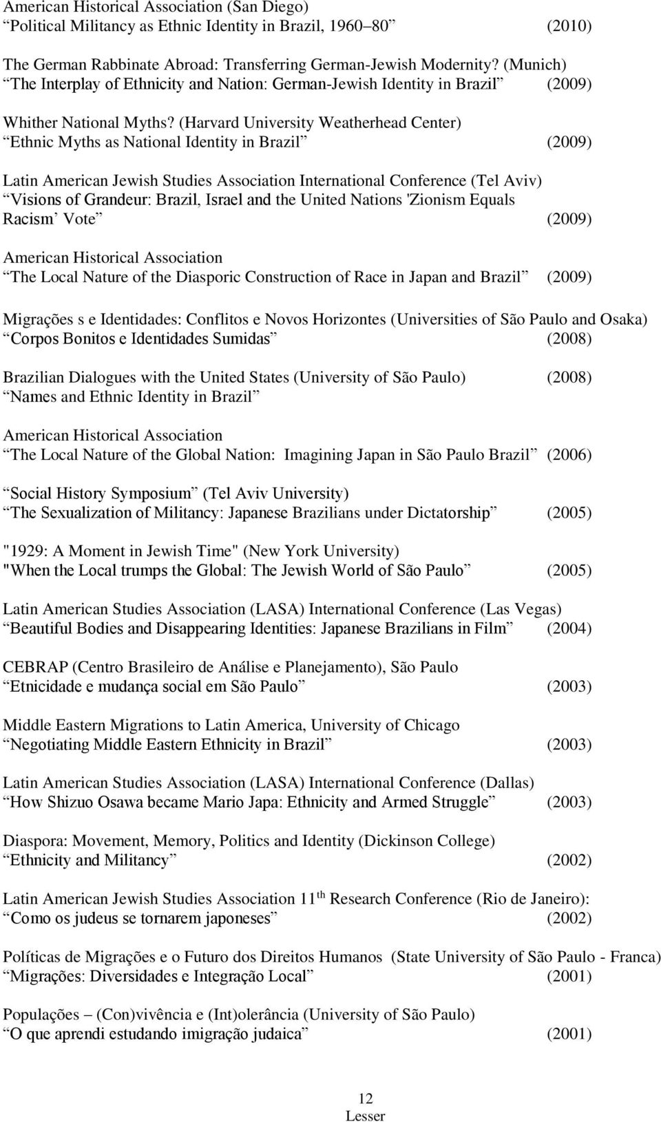 (Harvard University Weatherhead Center) Ethnic Myths as National Identity in Brazil (2009) Latin American Jewish Studies Association International Conference (Tel Aviv) Visions of Grandeur: Brazil,