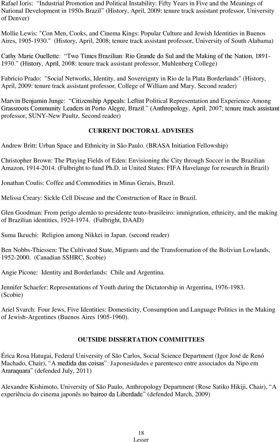 """ (History, April, 2008; tenure track assistant professor, University of South Alabama) Cathy Marie Ouellette: Two Times Brazilian: Rio Grande do Sul and the Making of the Nation, 1891-1930."