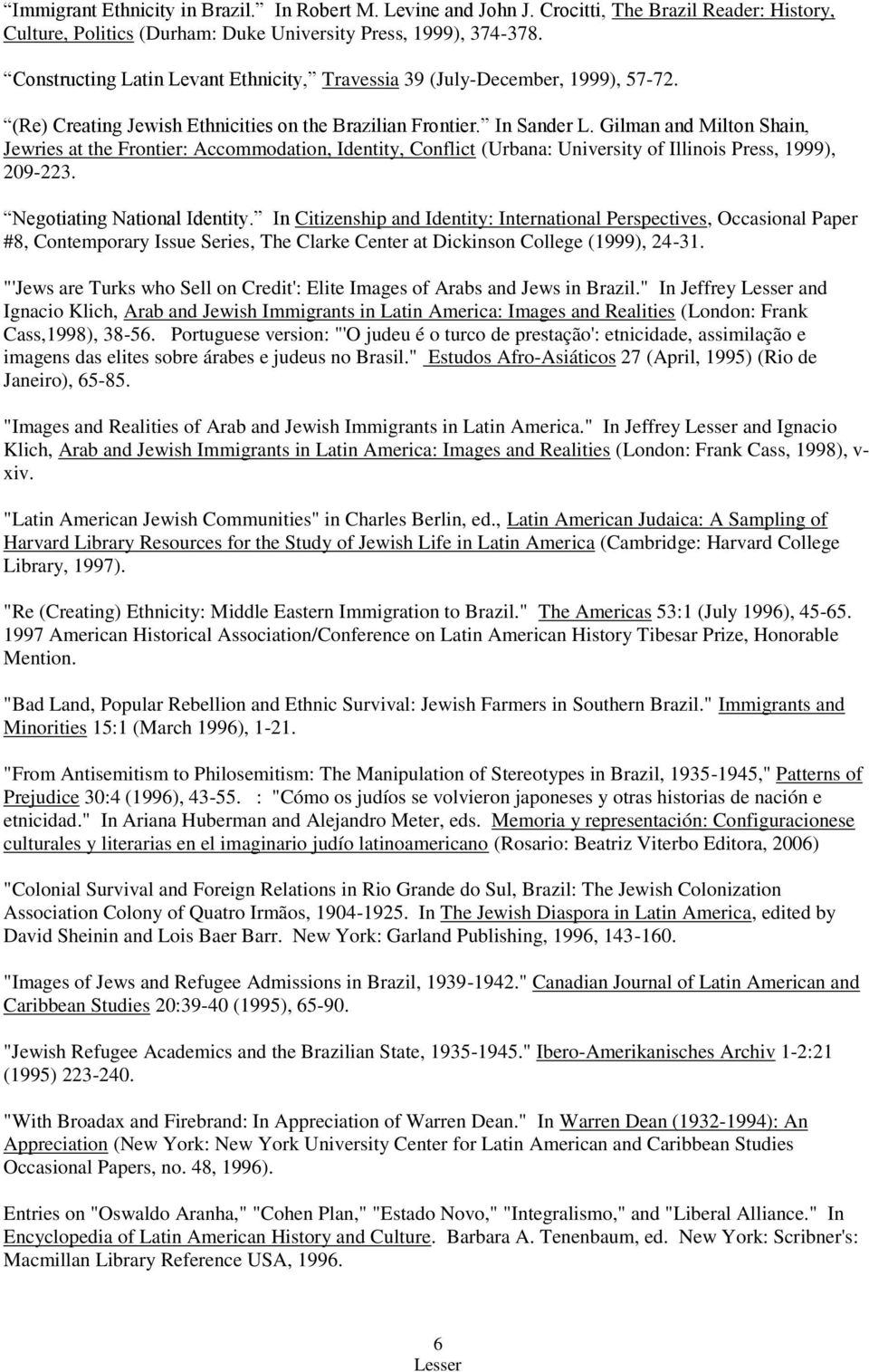Gilman and Milton Shain, Jewries at the Frontier: Accommodation, Identity, Conflict (Urbana: University of Illinois Press, 1999), 209-223. Negotiating National Identity.