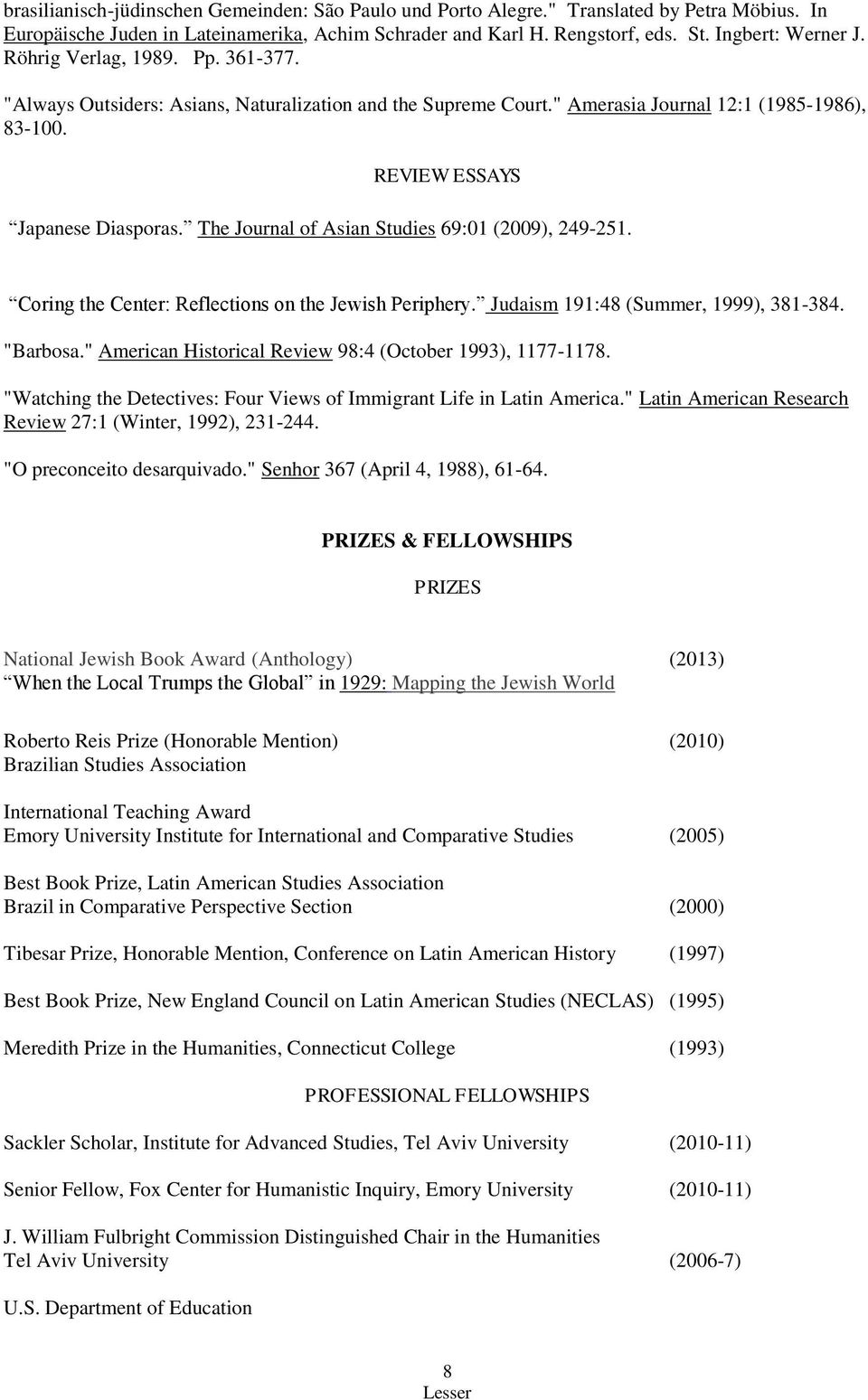 "The Journal of Asian Studies 69:01 (2009), 249-251. Coring the Center: Reflections on the Jewish Periphery. Judaism 191:48 (Summer, 1999), 381-384. ""Barbosa."
