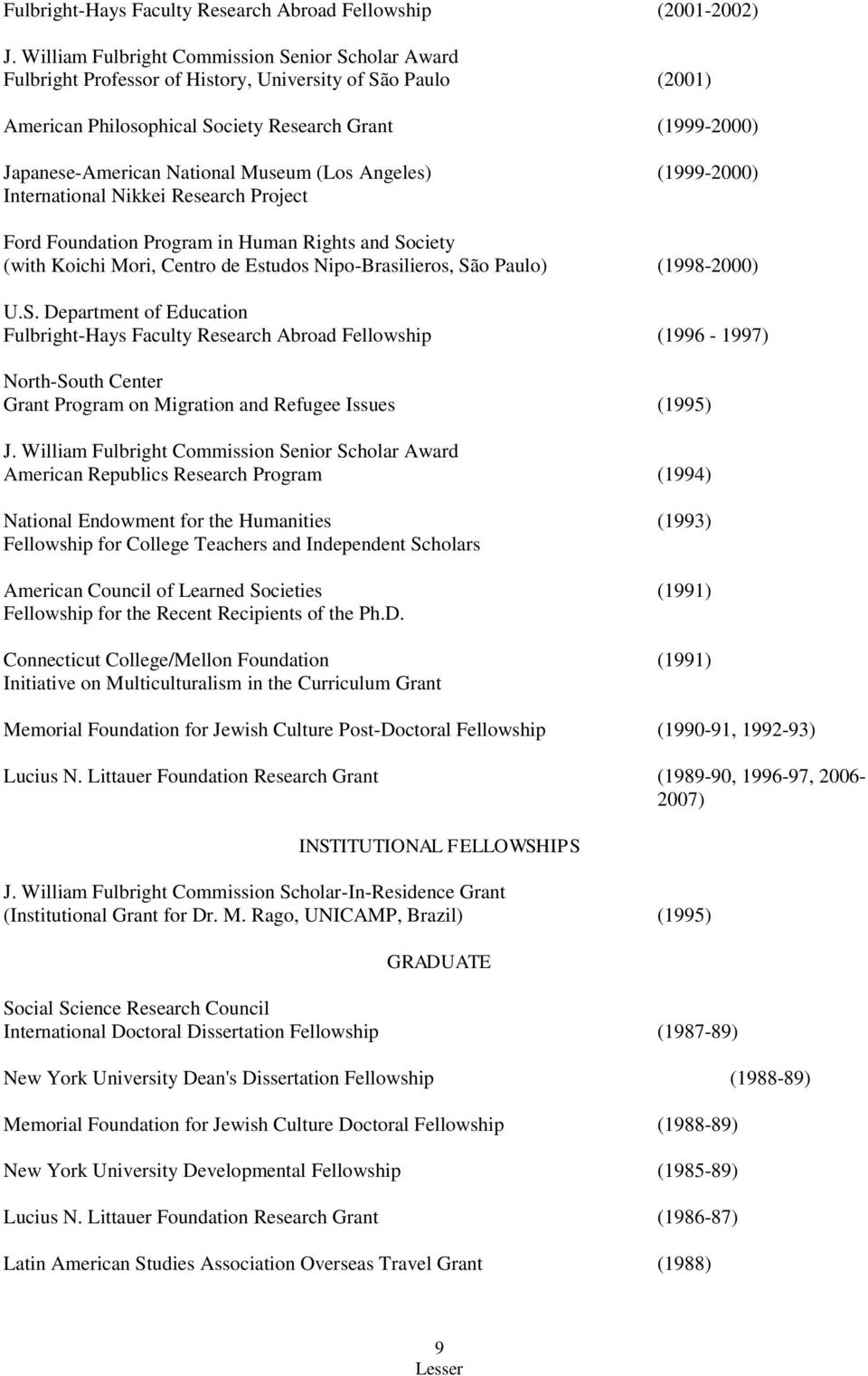 Museum (Los Angeles) (1999-2000) International Nikkei Research Project Ford Foundation Program in Human Rights and Society (with Koichi Mori, Centro de Estudos Nipo-Brasilieros, São Paulo)