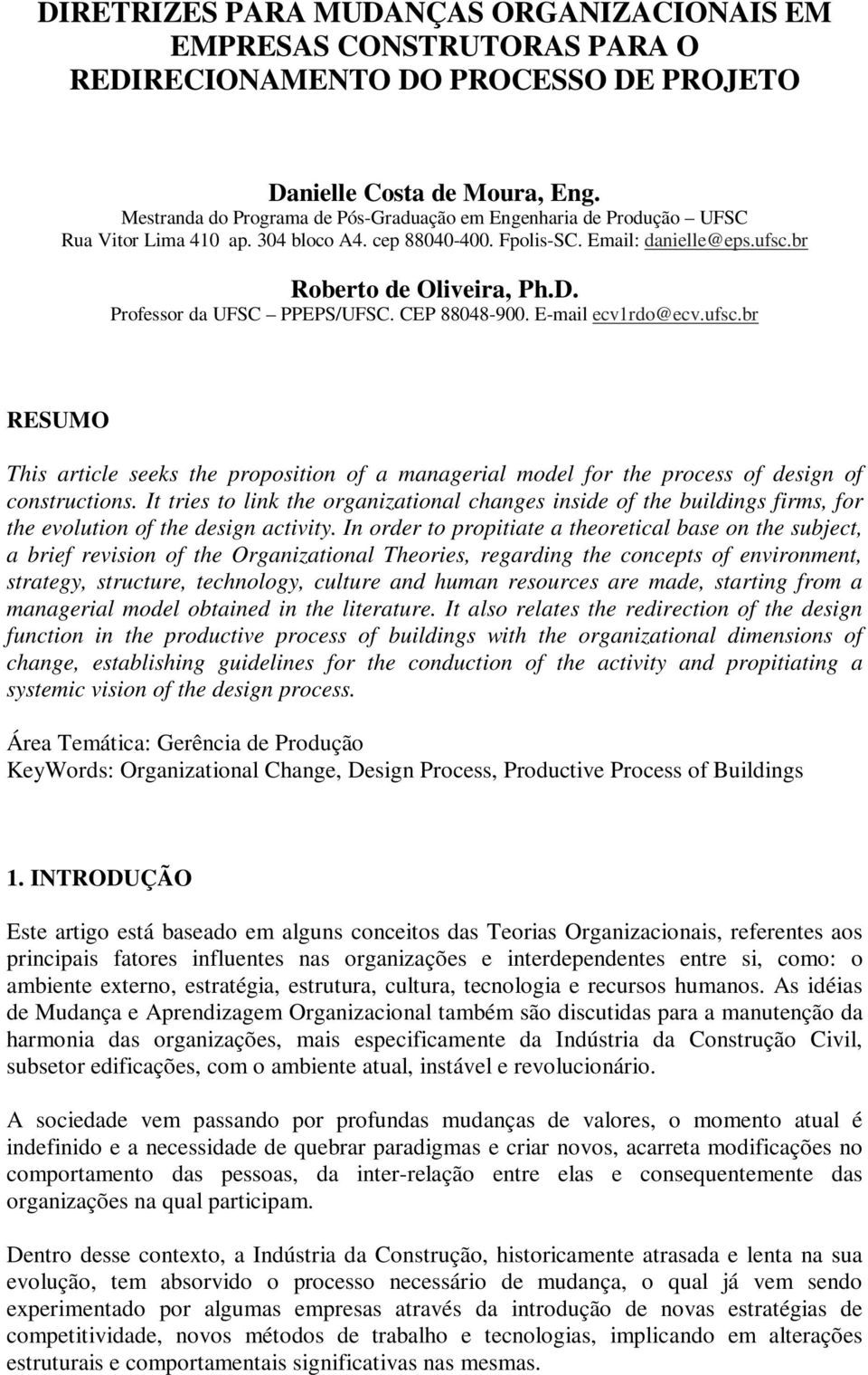 Professor da UFSC PPEPS/UFSC. CEP 88048-900. E-mail ecv1rdo@ecv.ufsc.br RESUMO This article seeks the proposition of a managerial model for the process of design of constructions.