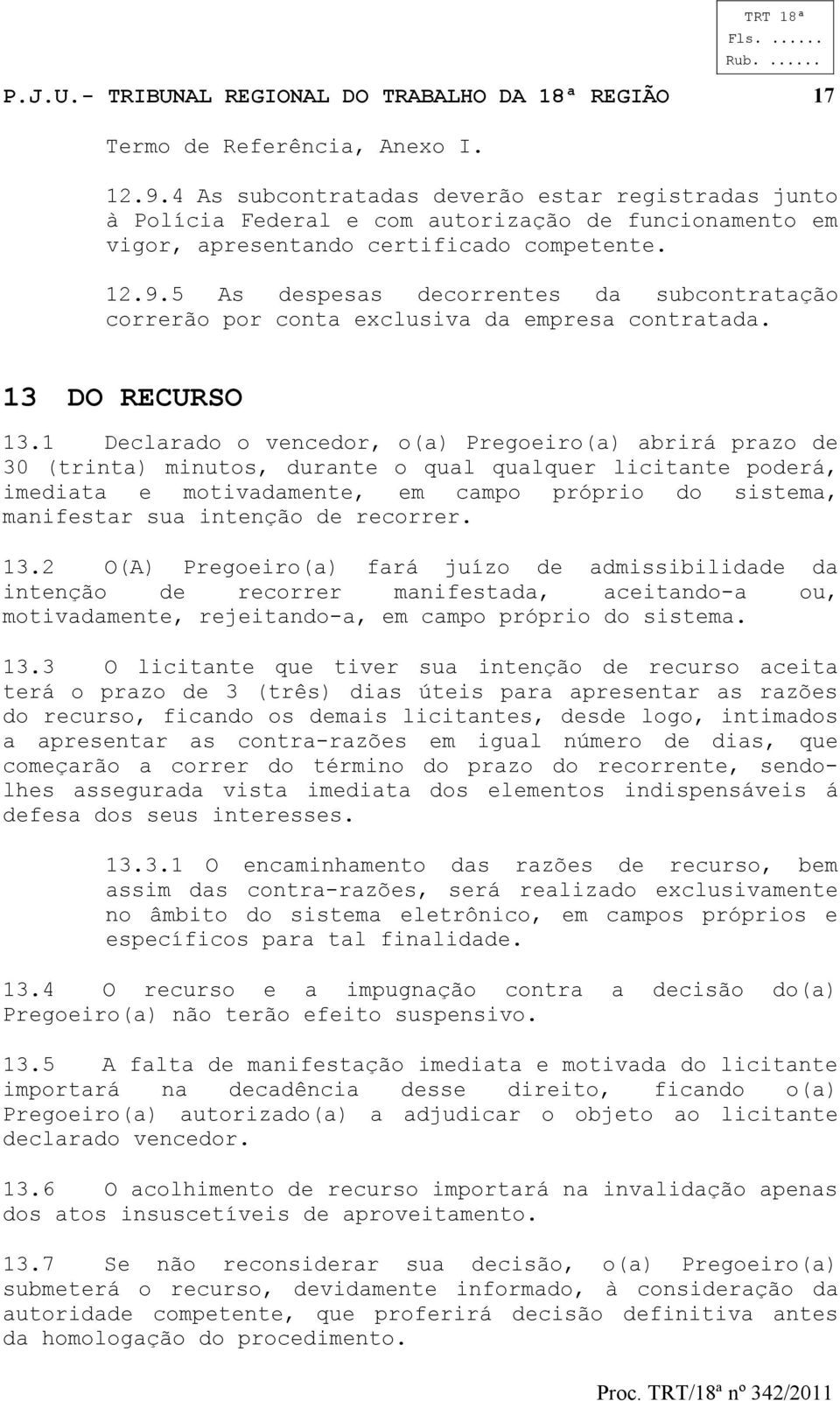 5 As despesas decorrentes da subcontratação correrão por conta exclusiva da empresa contratada. 13 DO RECURSO 13.