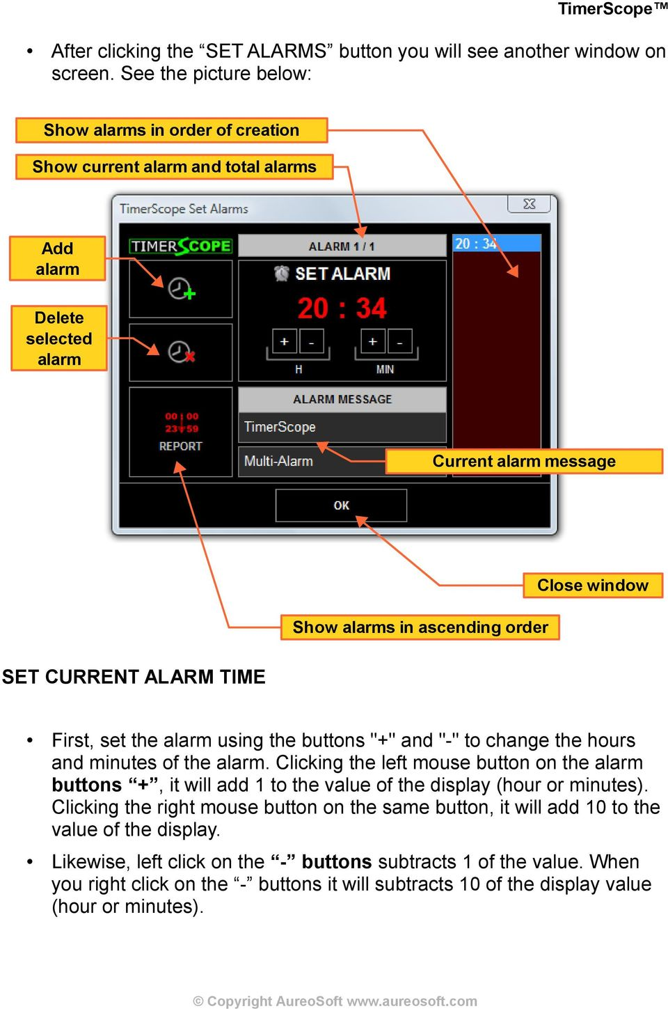 "SET CURRENT ALARM TIME First, set the alarm using the buttons ""+"" and ""-"" to change the hours and minutes of the alarm."