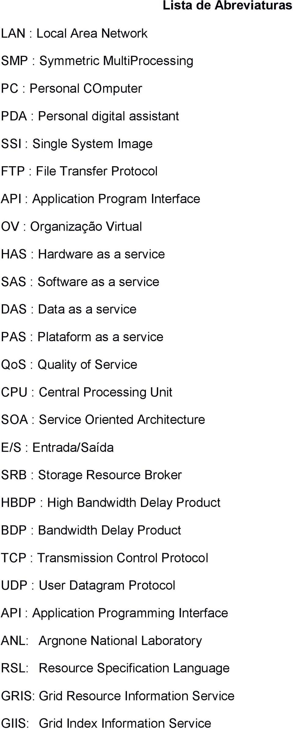 Central Processing Unit SOA : Service Oriented Architecture E/S : Entrada/Saída SRB : Storage Resource Broker HBDP : High Bandwidth Delay Product BDP : Bandwidth Delay Product TCP : Transmission