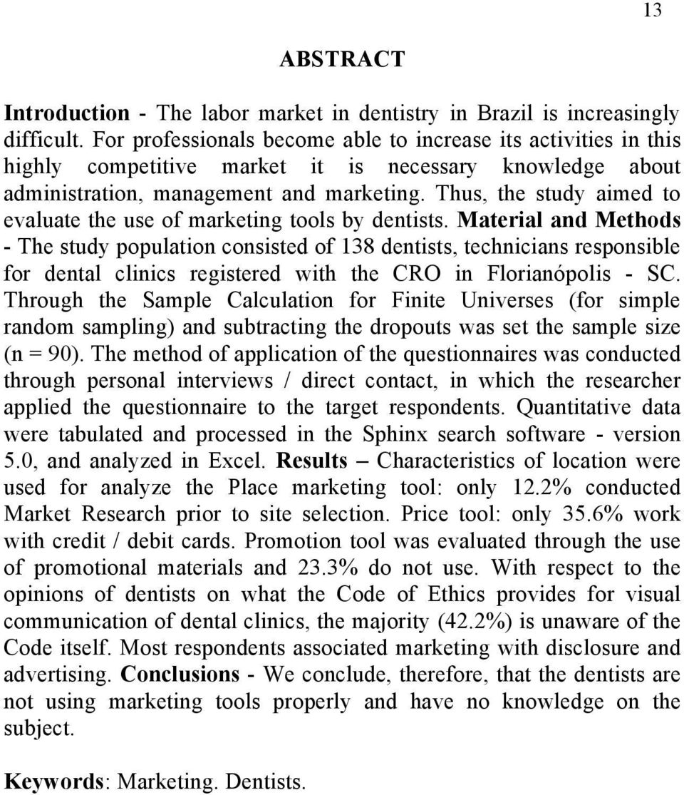Thus, the study aimed to evaluate the use of marketing tools by dentists.