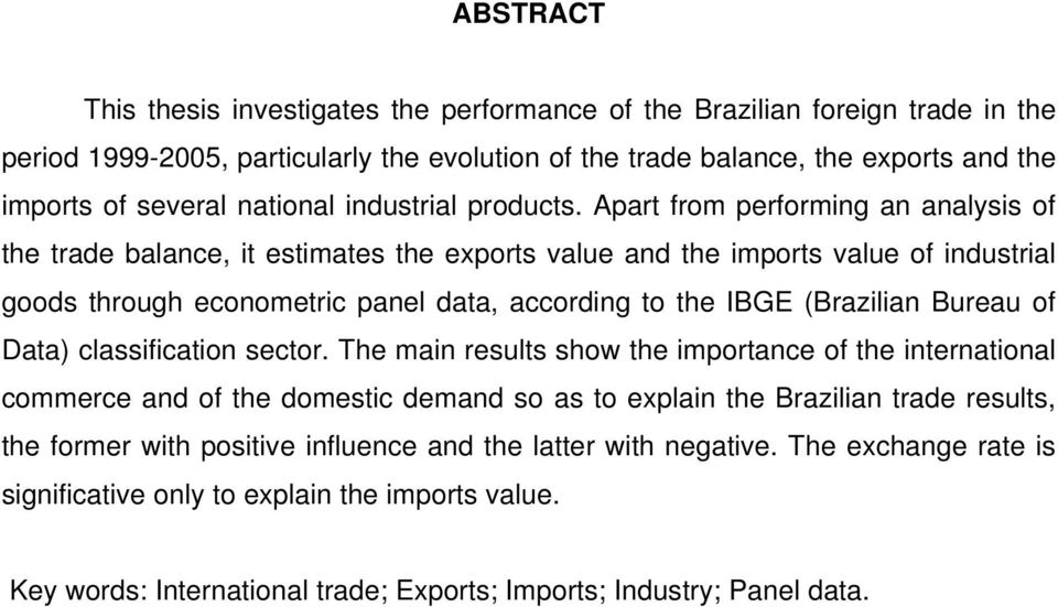 Apart from performing an analysis of the trade balance, it estimates the exports value and the imports value of industrial goods through econometric panel data, according to the IBGE (Brazilian