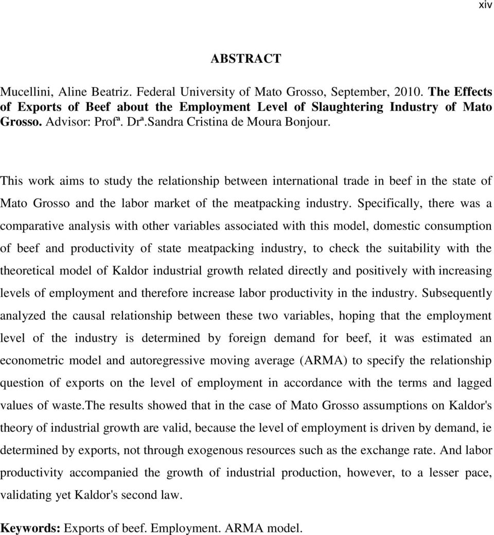 This work aims to study the relationship between international trade in beef in the state of Mato Grosso and the labor market of the meatpacking industry.