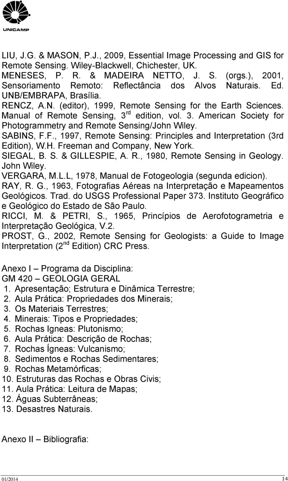 Manual of Remote Sensing, 3 rd edition, vol. 3. American Society for Photogrammetry and Remote Sensing/John Wiley. SABINS, F.F., 1997, Remote Sensing: Principles and Interpretation (3rd Edition), W.H.