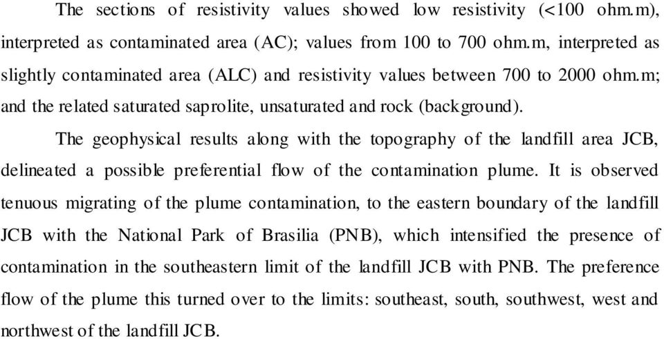 The geophysical results along with the topography of the landfill area JCB, delineated a possible preferential flow of the contamination plume.