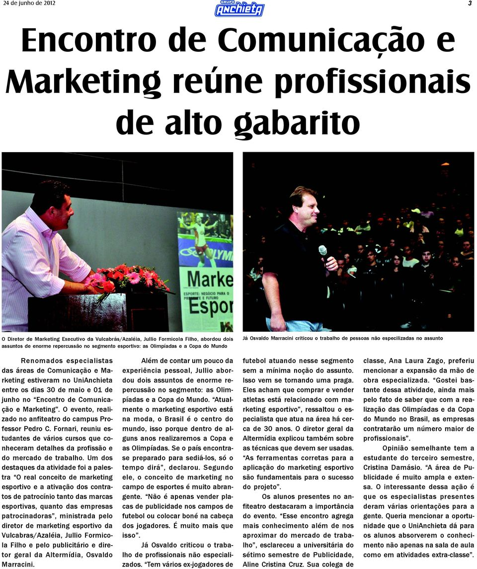 Comunicação e Marketing estiveram no UniAnchieta entre os dias 30 de maio e 01 de junho no Encontro de Comunicação e Marketing. O evento, realizado no anfiteatro do campus Professor Pedro C.