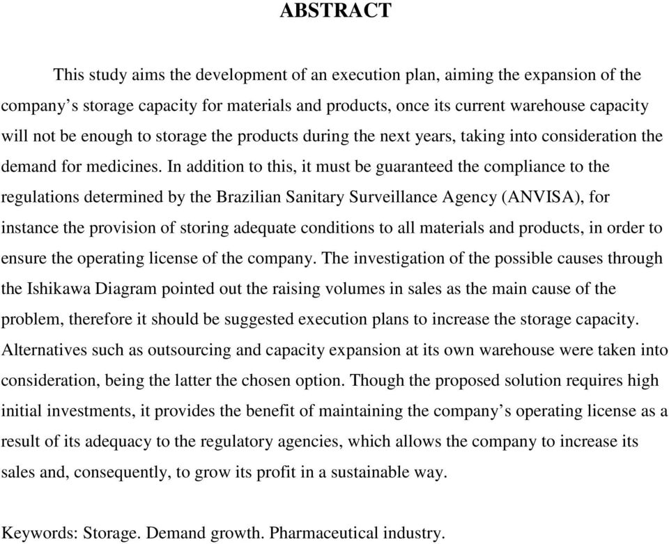 In addition to this, it must be guaranteed the compliance to the regulations determined by the Brazilian Sanitary Surveillance Agency (ANVISA), for instance the provision of storing adequate