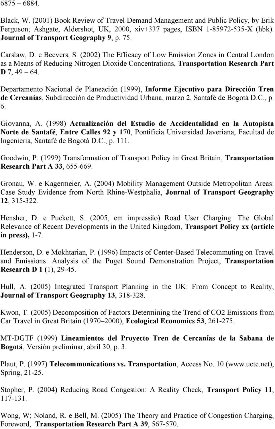 (2002) The Efficacy of Low Emission Zones in Central London as a Means of Reducing Nitrogen Dioxide Concentrations, Transportation Research Part D 7, 49 64.