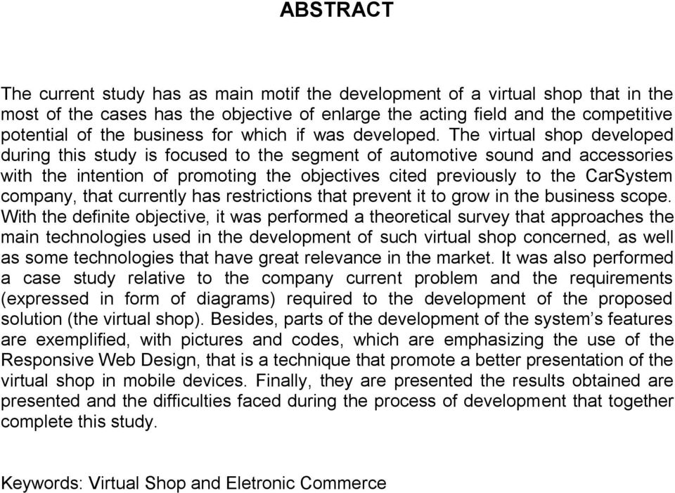The virtual shop developed during this study is focused to the segment of automotive sound and accessories with the intention of promoting the objectives cited previously to the CarSystem company,