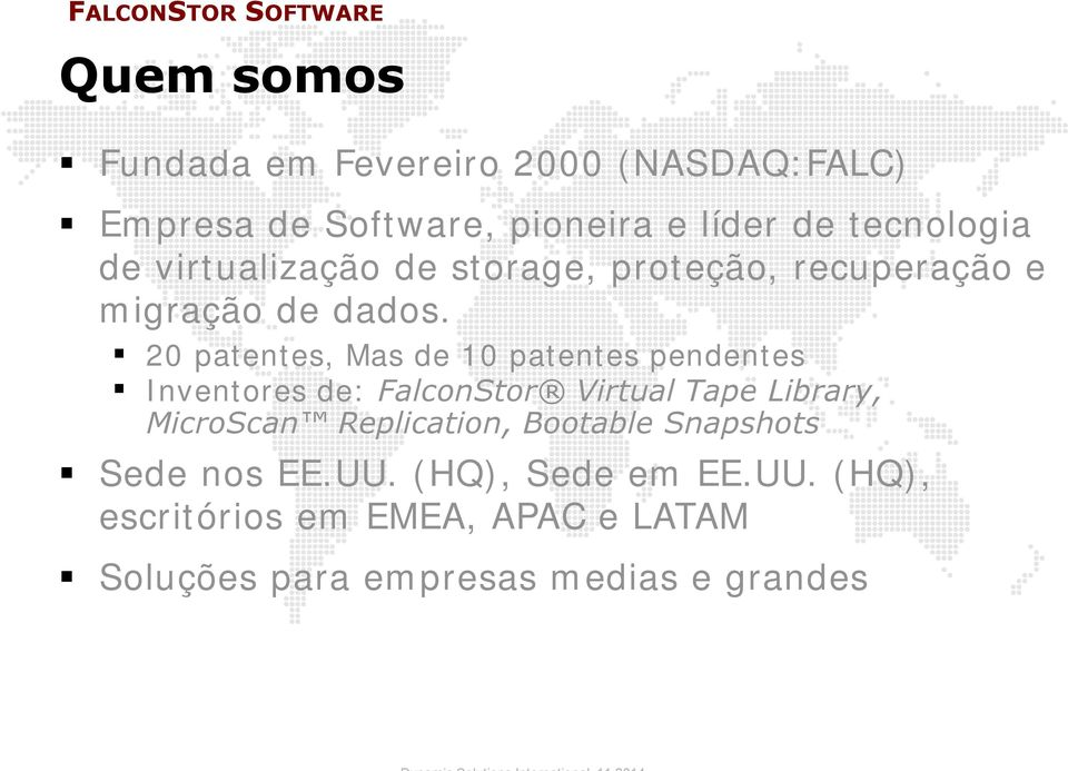 20 patentes, Mas de 10 patentes pendentes Inventores de: FalconStor Virtual Tape Library, MicroScan