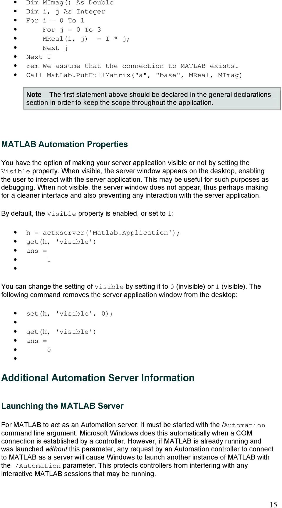 MATLAB Automation Properties You have the option of making your server application visible or not by setting the Visible property.