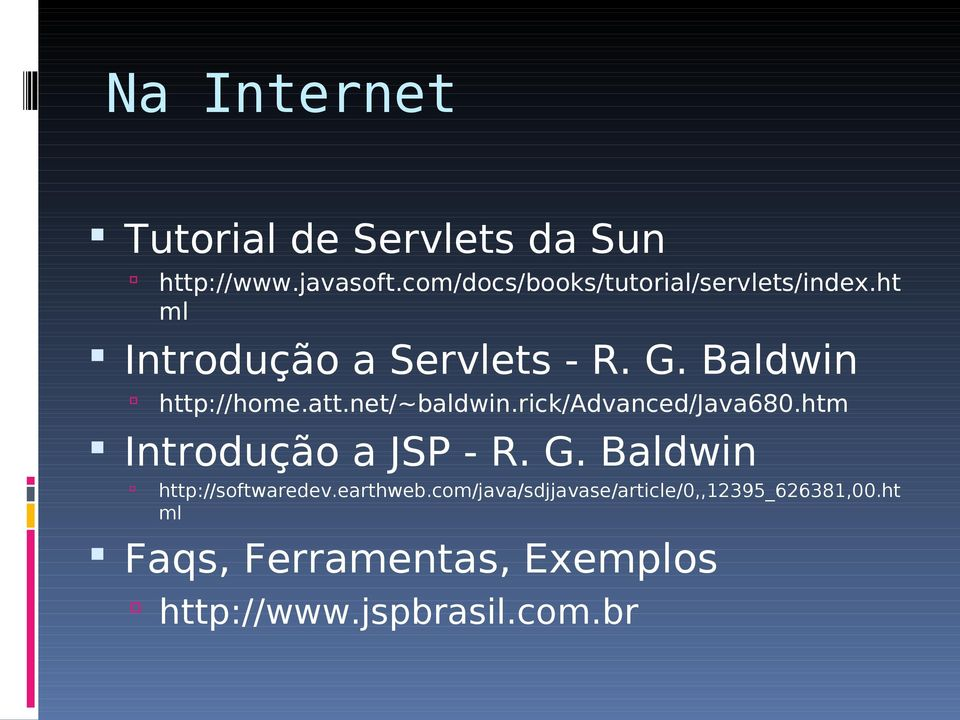 Baldwin http://home.att.net/~baldwin.rick/advanced/java680.htm Introdução a JSP - R. G.