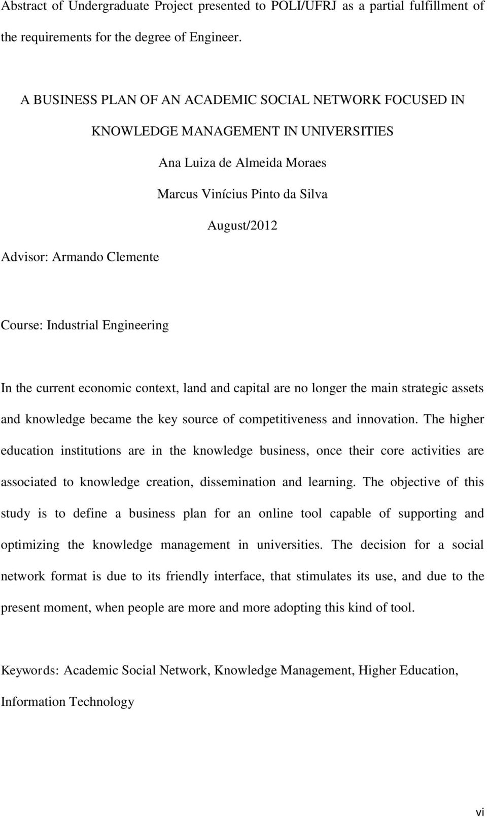 Industrial Engineering In the current economic context, land and capital are no longer the main strategic assets and knowledge became the key source of competitiveness and innovation.