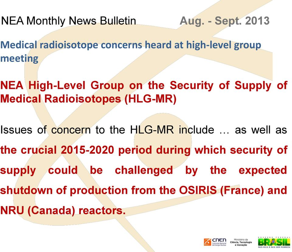 Security of Supply of Medical Radioisotopes (HLG-MR) Issues of concern to the HLG-MR include as well