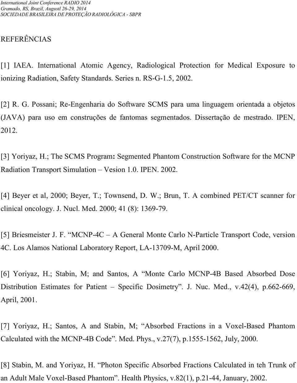 ; The SCMS Program: Segmented Phantom Construction Software for the MCNP Radiation Transport Simulation Vesion 1.0. IPEN. 2002. [4] Beyer et al, 2000; Beyer, T.; Townsend, D. W.; Brun, T.