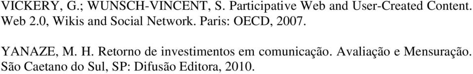 0, Wikis and Social Network. Paris: OECD, 2007. YANAZE, M. H.