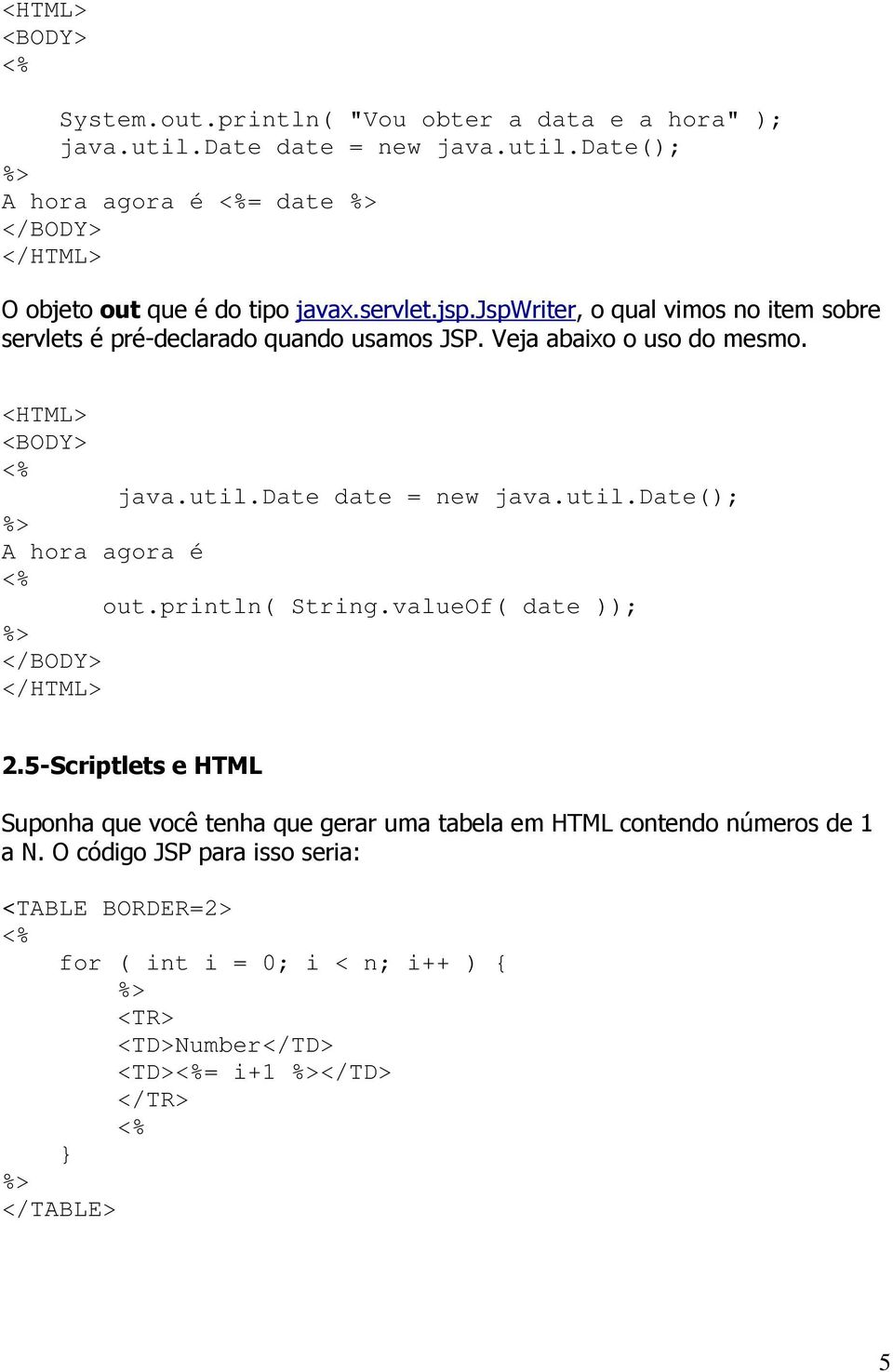 date date = new java.util.date(); A hora agora é out.println( String.valueOf( date )); 2.