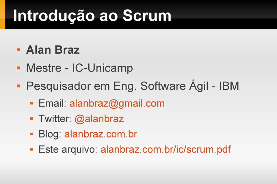 Software Ágil - IBM Email: alanbraz@gmail.