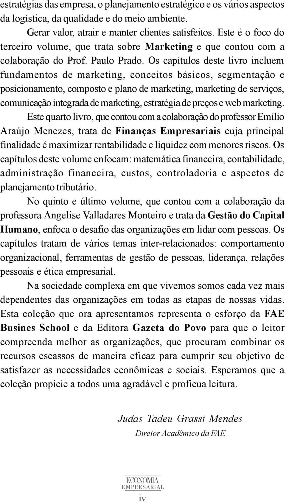Os capítulos deste livro incluem fundamentos de marketing, conceitos básicos, segmentação e posicionamento, composto e plano de marketing, marketing de serviços, comunicação integrada de marketing,