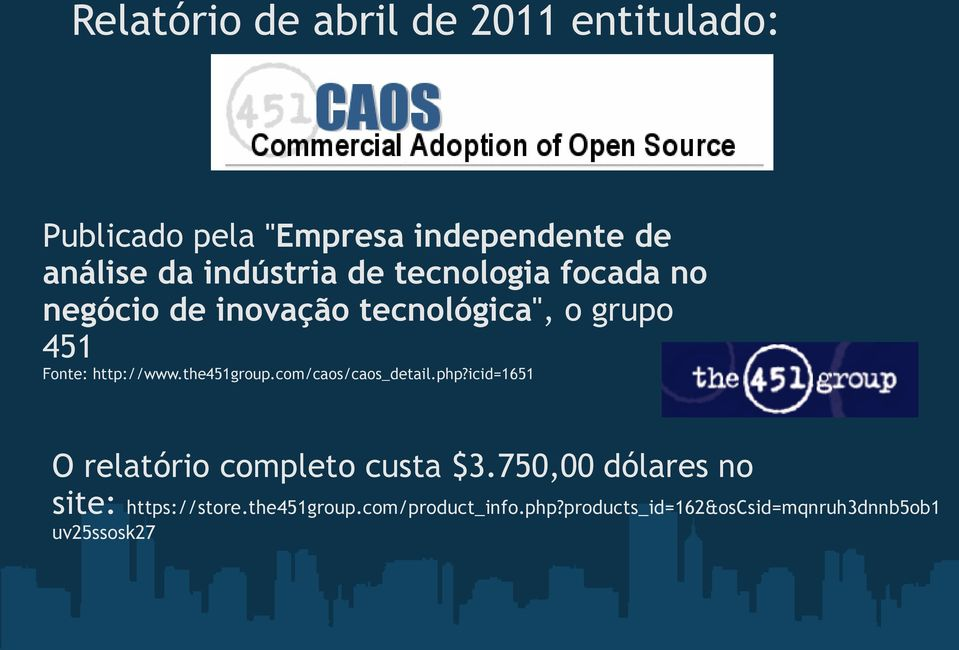 http://www.the451group.com/caos/caos_detail.php?icid=1651 O relatório completo custa $3.