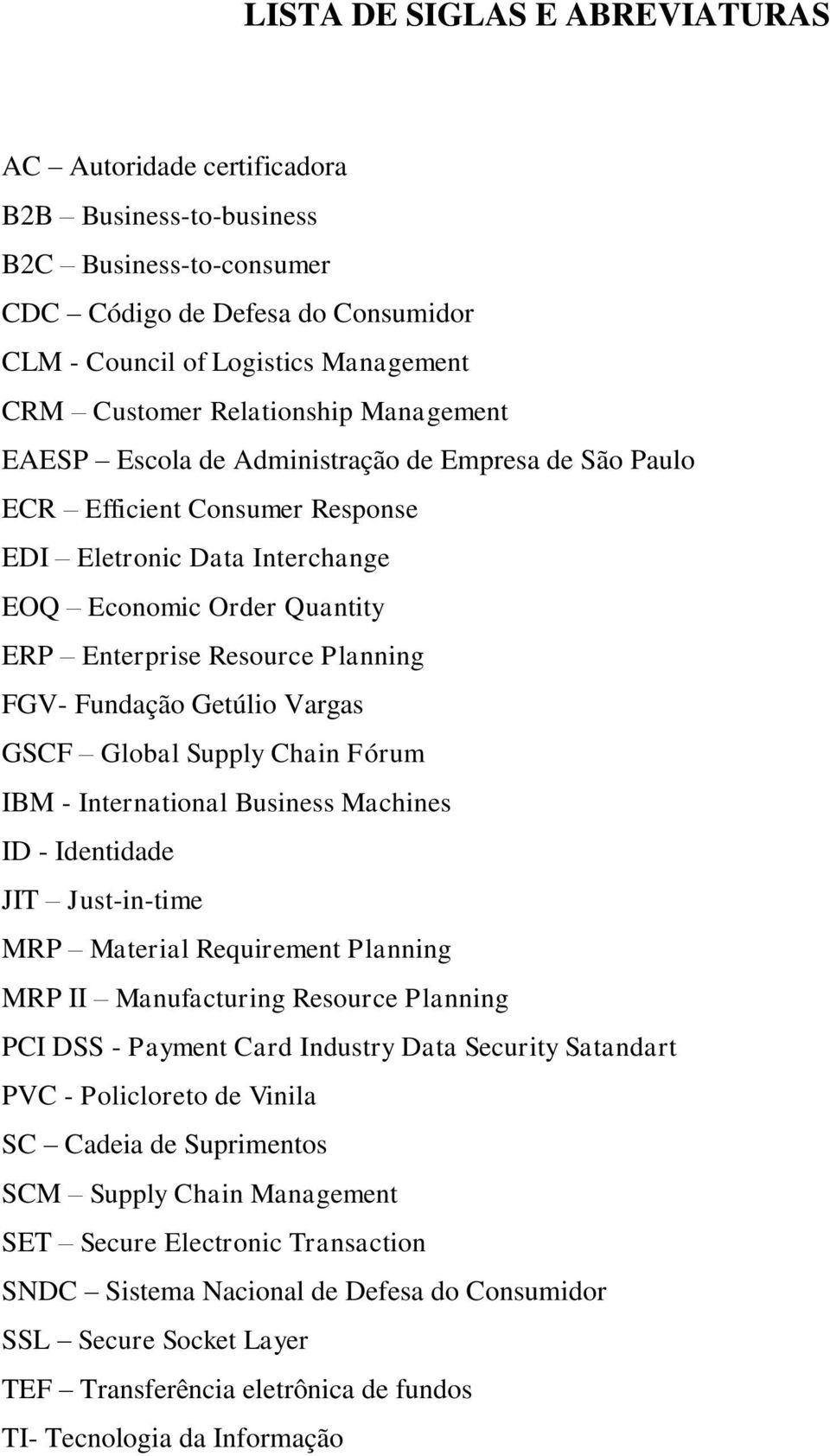 Planning FGV- Fundação Getúlio Vargas GSCF Global Supply Chain Fórum IBM - International Business Machines ID - Identidade JIT Just-in-time MRP Material Requirement Planning MRP II Manufacturing