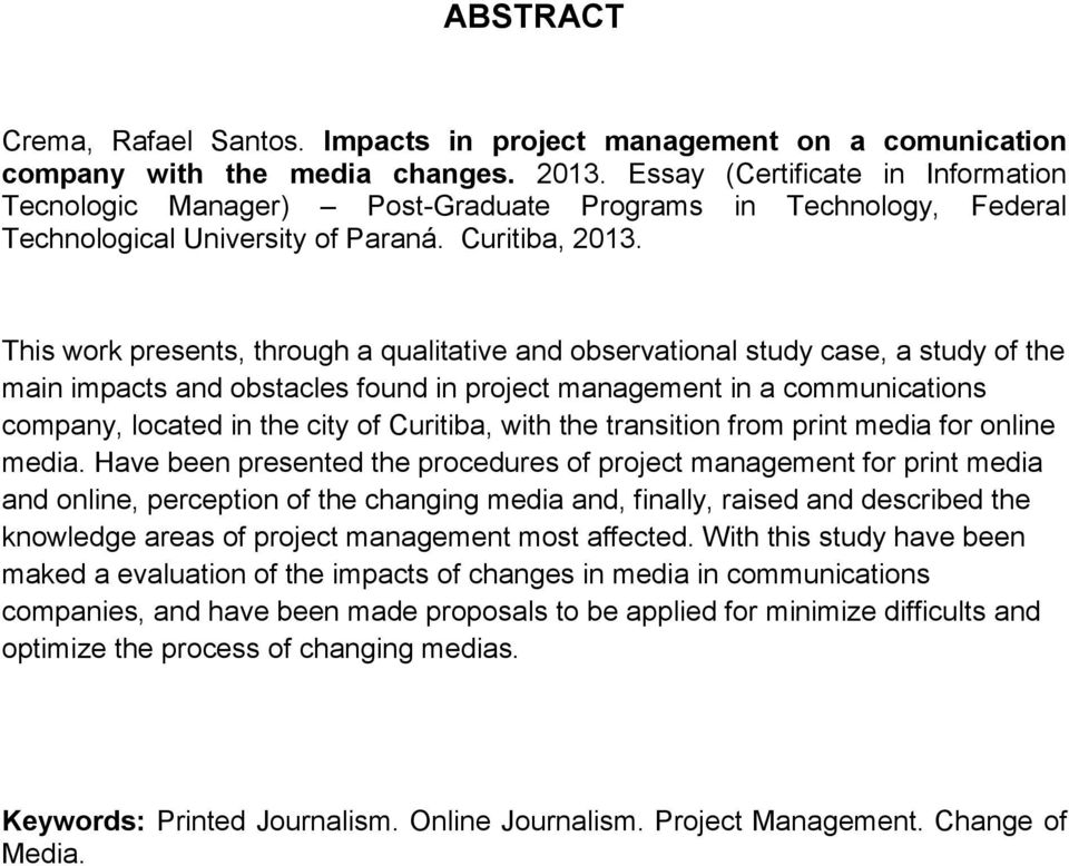 This work presents, through a qualitative and observational study case, a study of the main impacts and obstacles found in project management in a communications company, located in the city of
