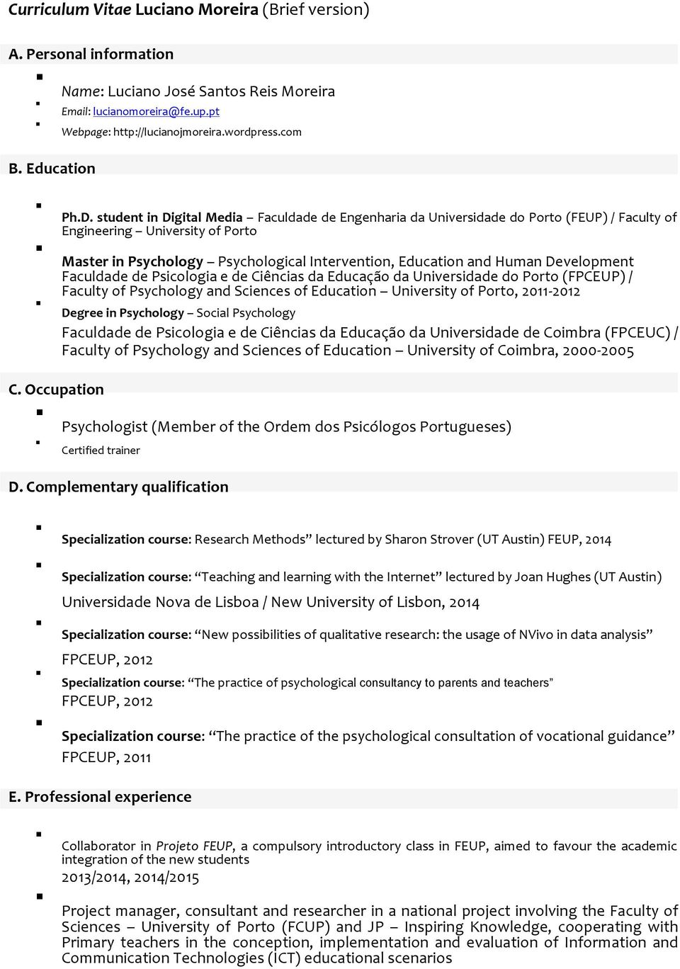 student in Digital Media Faculdade de Engenharia da Universidade do Porto (FEUP) / Faculty of Engineering University of Porto Master in Psychology Psychological Intervention, Education and Human