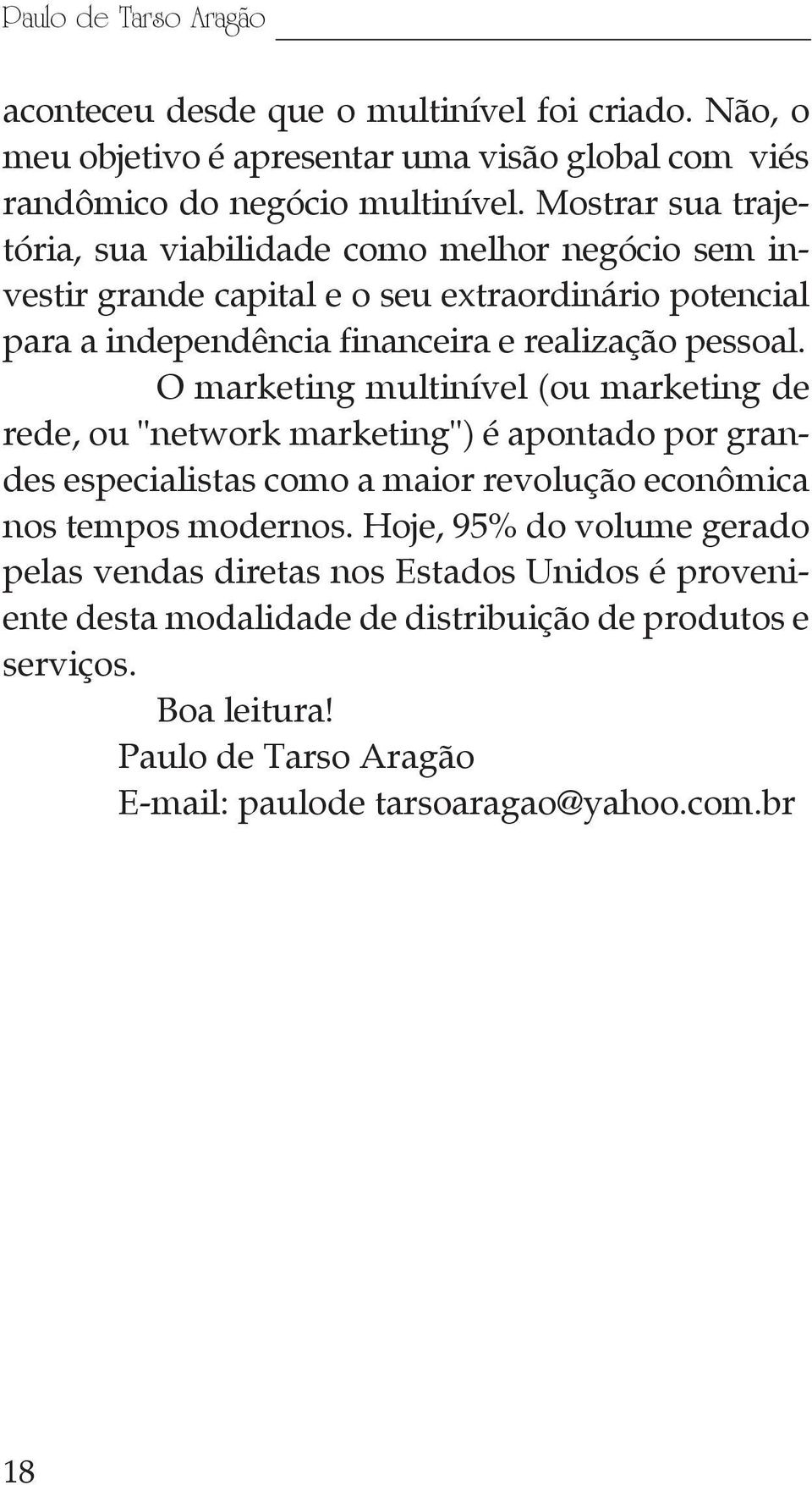 "O marketing multinível (ou marketing de rede, ou ""network marketing"") é apontado por grandes especialistas como a maior revolução econômica nos tempos modernos."