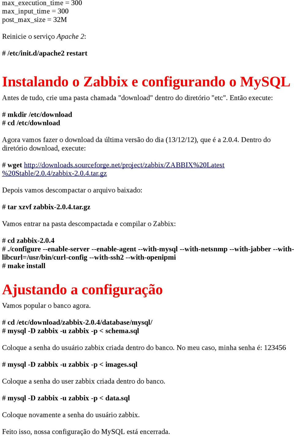 Então execute: # mkdir /etc/download # cd /etc/download Agora vamos fazer o download da última versão do dia (13/12/12), que é a 2.0.4. Dentro do diretório download, execute: # wget http://downloads.