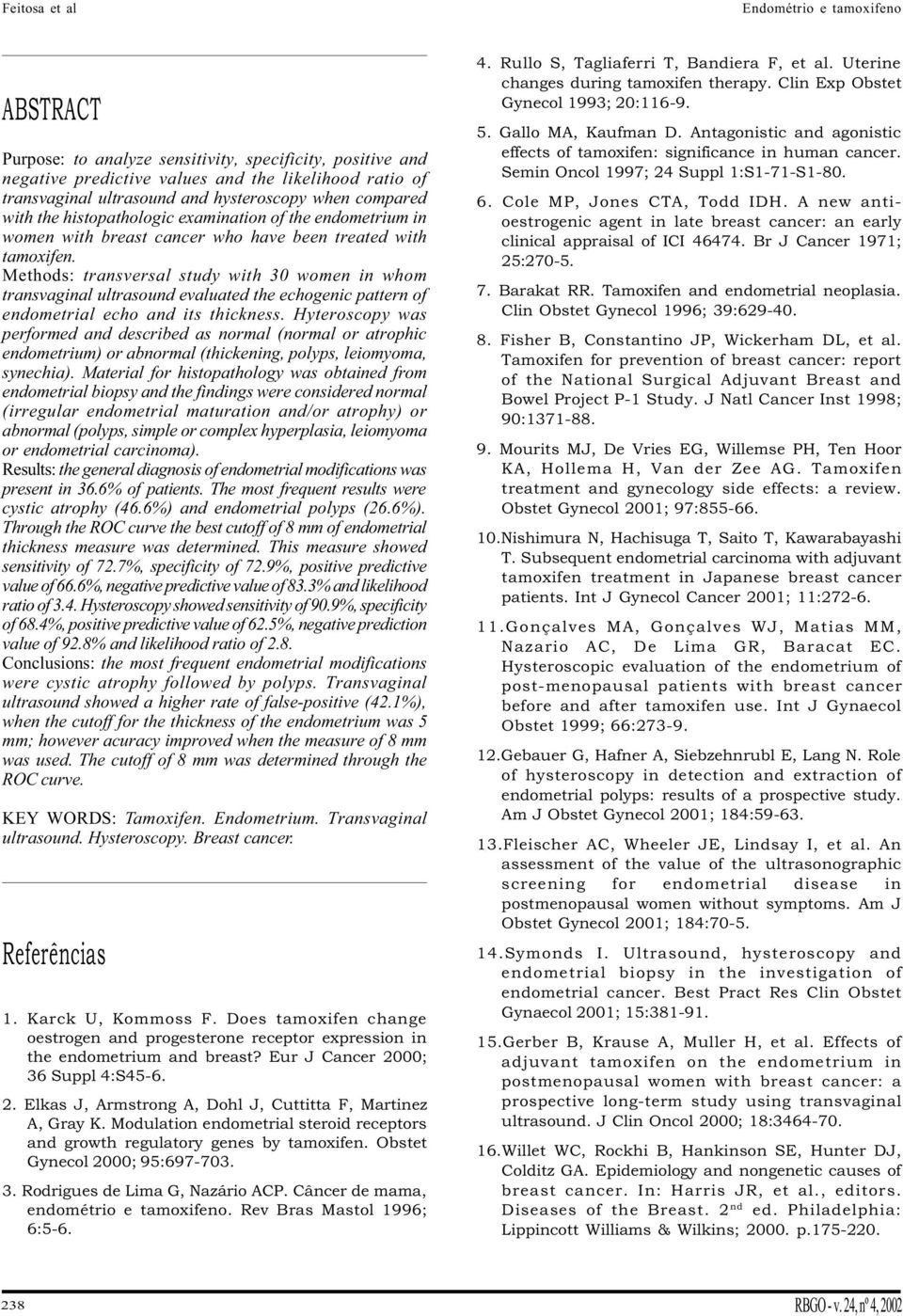 Methods: transversal study with 30 women in whom transvaginal ultrasound evaluated the echogenic pattern of endometrial echo and its thickness.