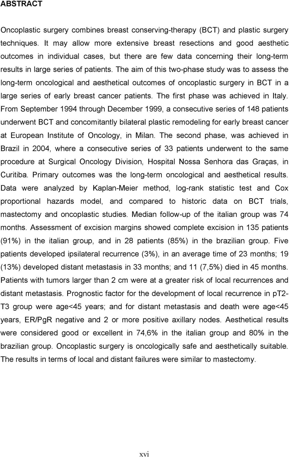 The aim of this two-phase study was to assess the long-term oncological and aesthetical outcomes of oncoplastic surgery in BCT in a large series of early breast cancer patients.