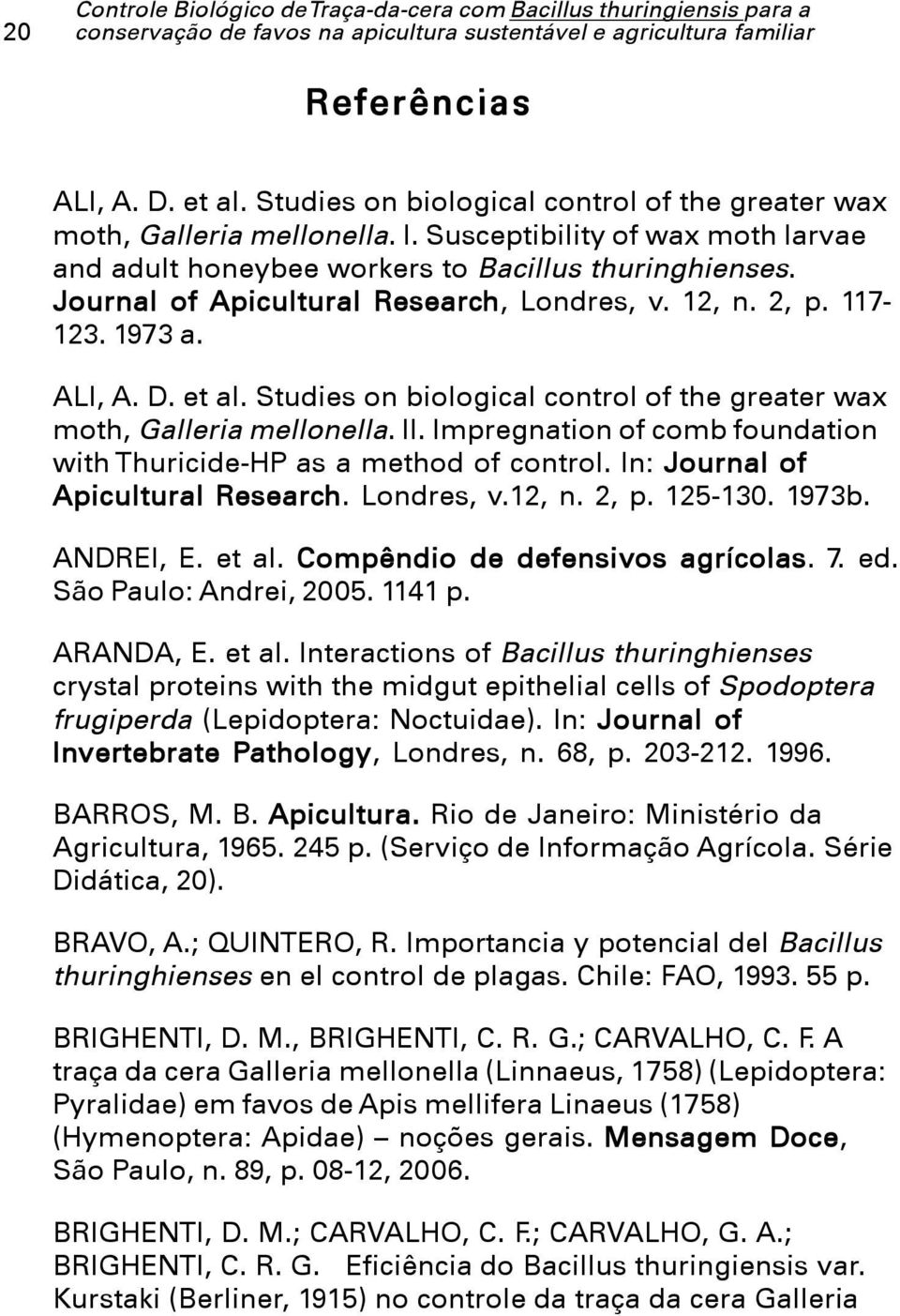 Studies on biological control of the greater wax moth, Galleria mellonella. II. Impregnation of comb foundation with Thuricide-HP as a method of control. In: Journal of Apicultural Research.