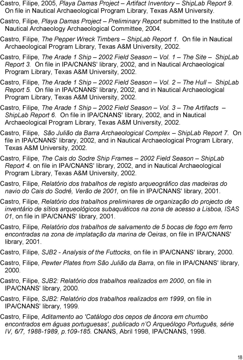 On file in Nautical Archaeological Program Library, Texas A&M University, 2002. Castro, Filipe, The Arade 1 Ship 2002 Field Season Vol. 1 The Site ShipLab Report 3.