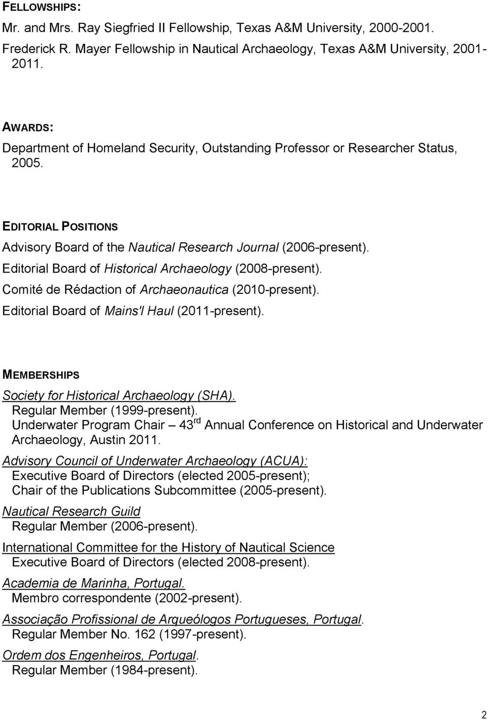 Editorial Board of Historical Archaeology (2008-present). Comité de Rédaction of Archaeonautica (2010-present). Editorial Board of Mains'l Haul (2011-present).