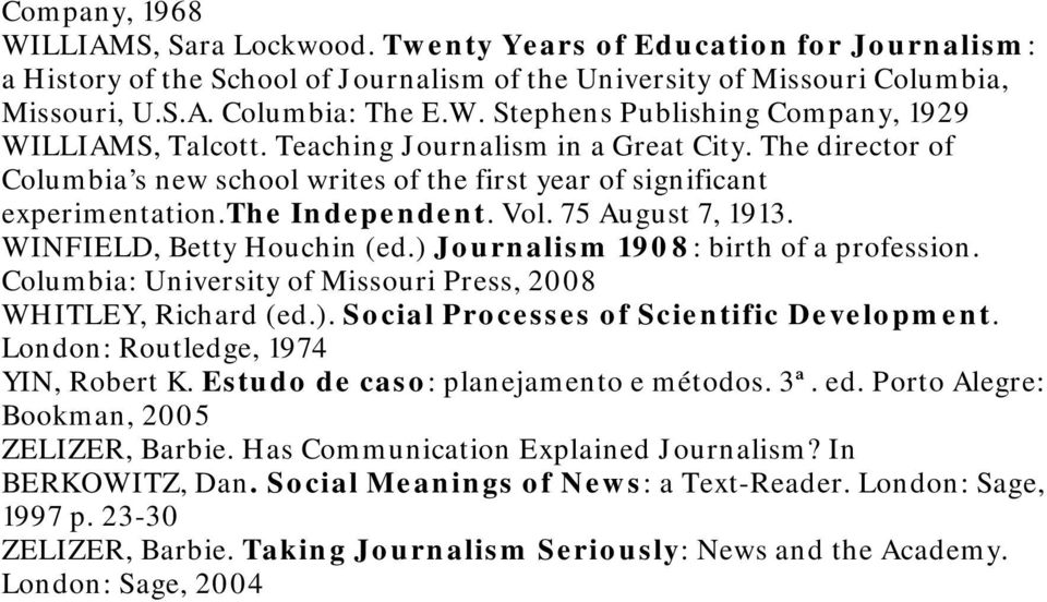 ) Journalism 1908: birth of a profession. Columbia: University of Missouri Press, 2008 WHITLEY, Richard (ed.). Social Processes of Scientific Development. London: Routledge, 1974 YIN, Robert K.