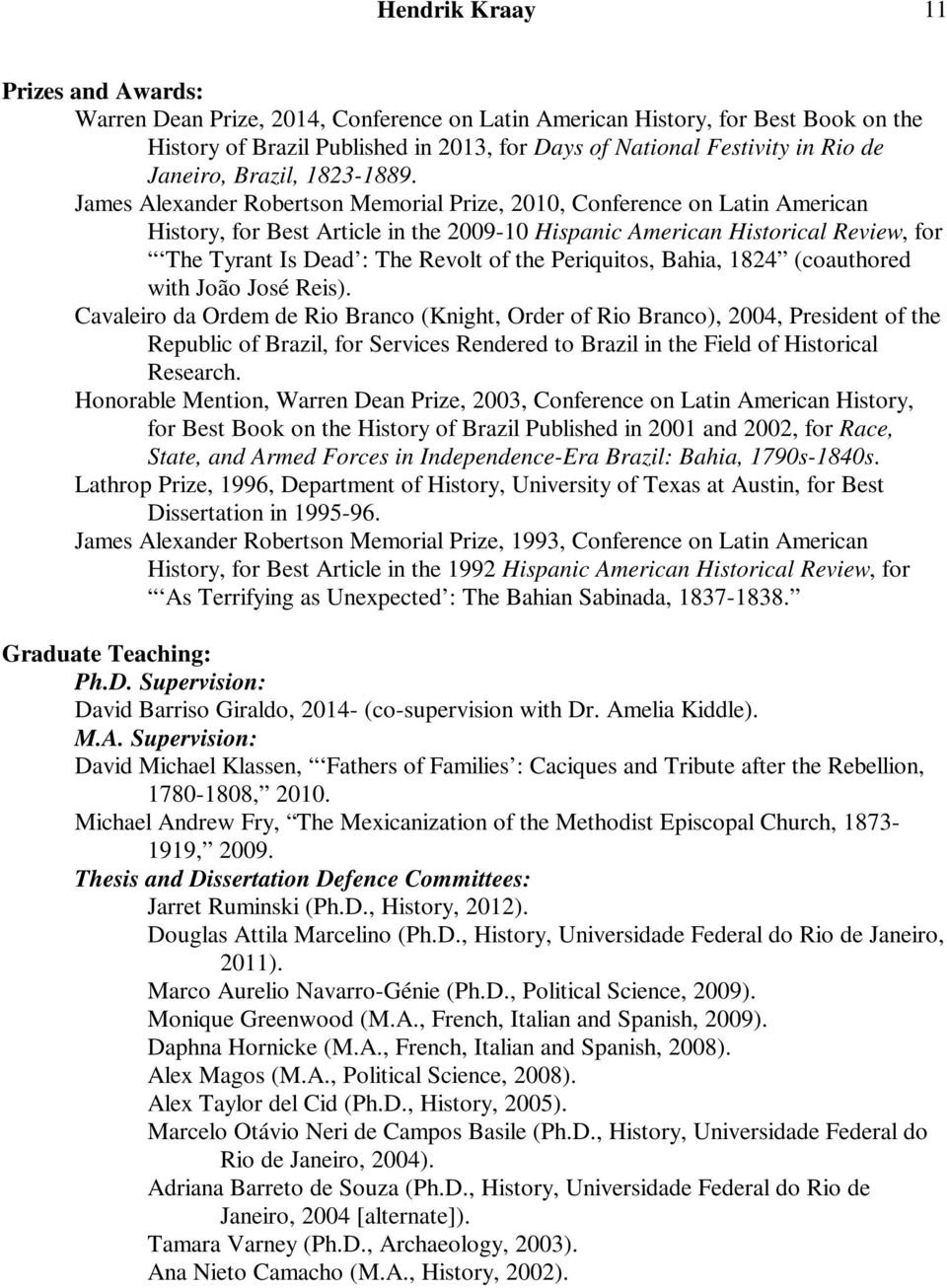 James Alexander Robertson Memorial Prize, 2010, Conference on Latin American History, for Best Article in the 2009-10 Hispanic American Historical Review, for The Tyrant Is Dead : The Revolt of the