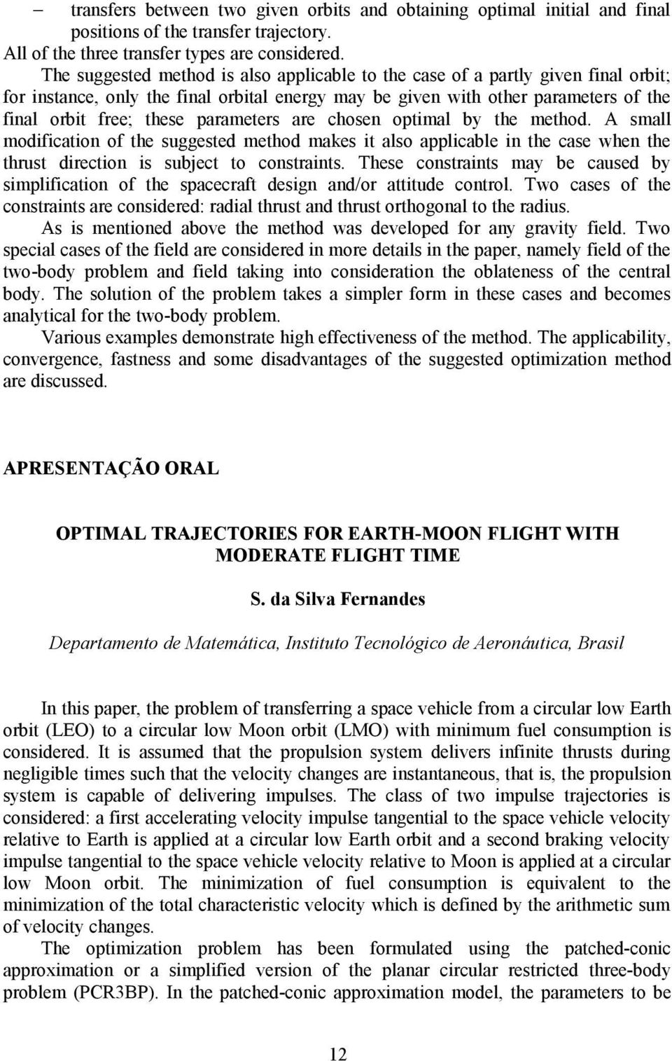 parameters are chosen optimal by the method. A small modification of the suggested method makes it also applicable in the case when the thrust direction is subject to constraints.