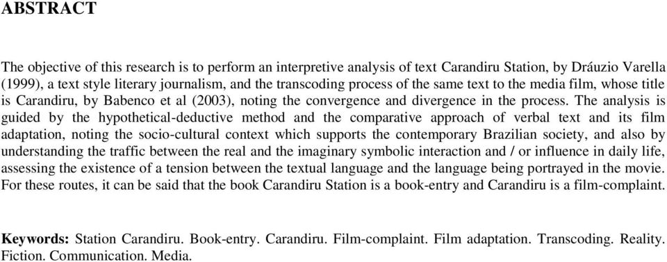 The analysis is guided by the hypothetical-deductive method and the comparative approach of verbal text and its film adaptation, noting the socio-cultural context which supports the contemporary