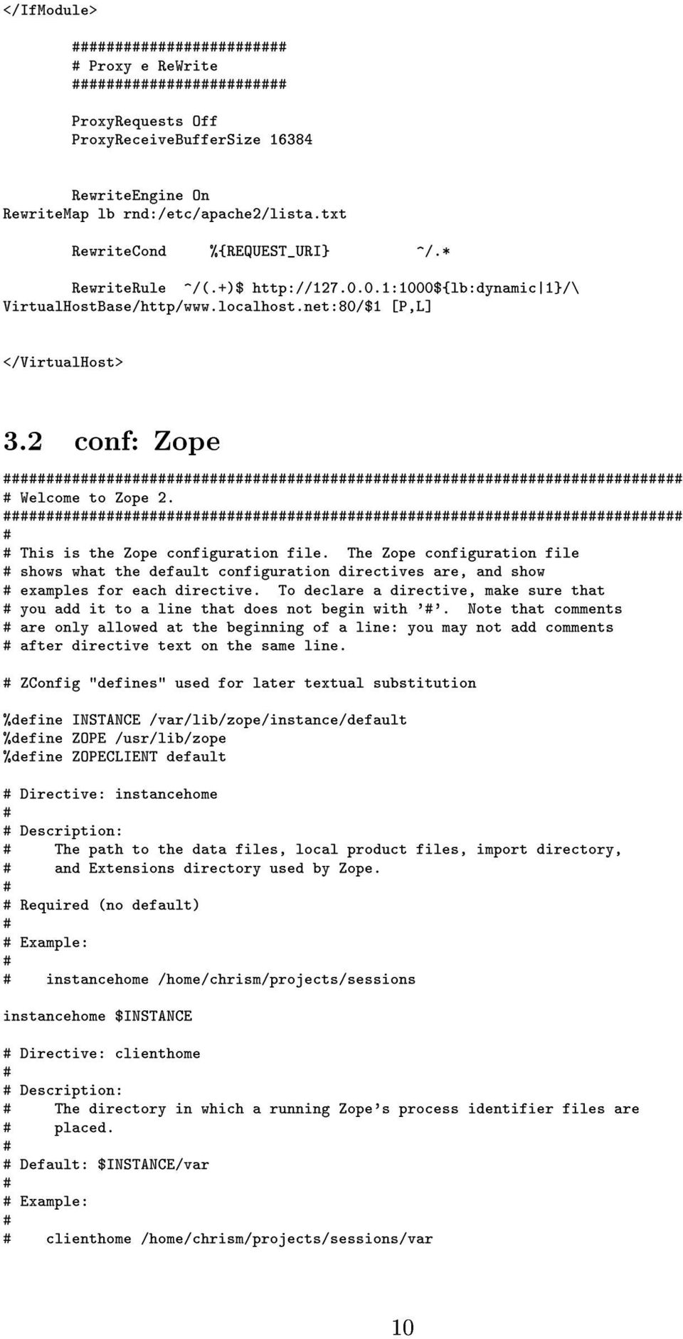 The Zope configuration file shows what the default configuration directives are, and show examples for each directive.