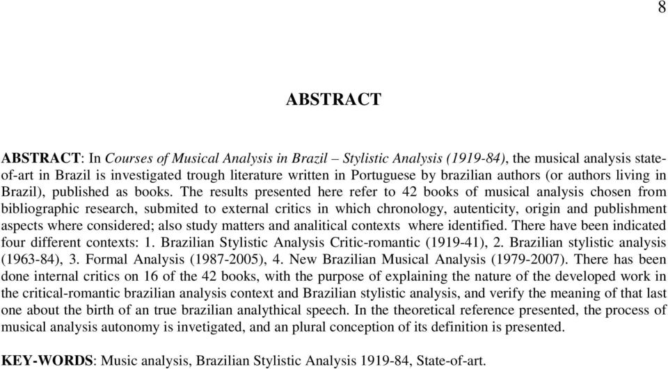 The results presented here refer to 42 books of musical analysis chosen from bibliographic research, submited to external critics in which chronology, autenticity, origin and publishment aspects